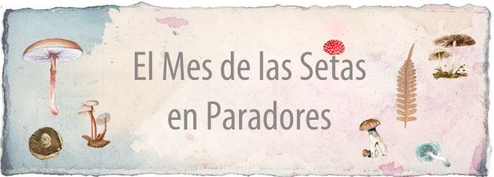 El Mes de las Setas en Paradores 2013